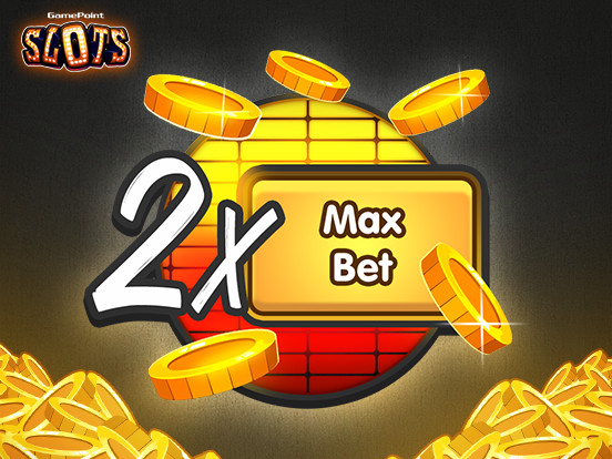 Double Max Bet NOW!
